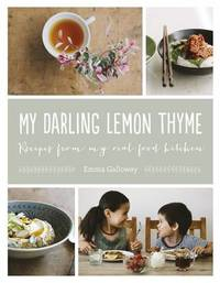 My Darling Lemon Thyme: Recipes From My Real Food Kitchen by Emma Galloway