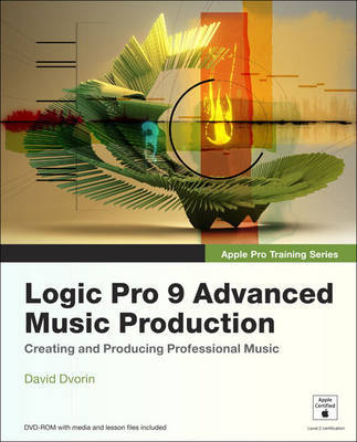 Apple Pro Training Series: Logic Pro 9 Advanced Music Production by David Dvorin image