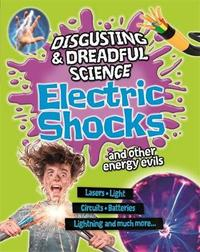 Disgusting and Dreadful Science: Electric Shocks and Other Energy Evils by Anna Claybourne