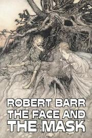 The Face and the Mask by Robert Barr, Fiction, Literary, Action & Adventure, Mystery & Detective by Robert Barr