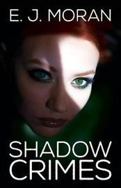 Shadow Crimes by E J Moran