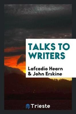 Talks to Writers by Lafcadio Hearn