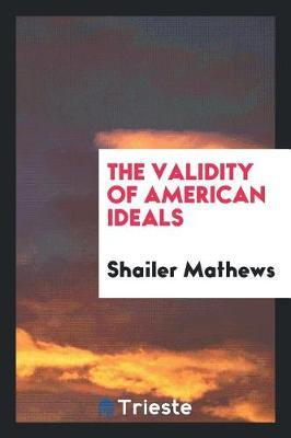 The Validity of American Ideals by Shailer Mathews