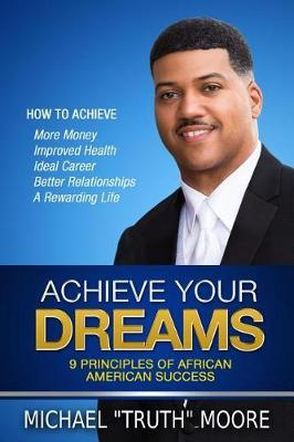 Achieve Your Dreams by Michael Truth Moore