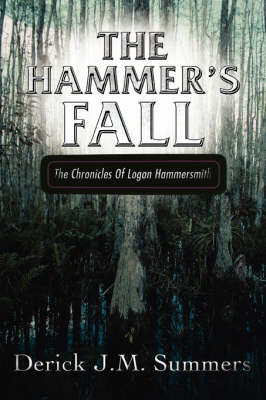 The Hammer's Fall: The Chronicles of Logan Hammersmith by Derick J. Summers image