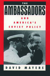 The Ambassadors and America's Soviet Policy by David Mayers image