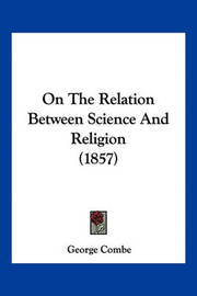 On the Relation Between Science and Religion (1857) by George Combe image