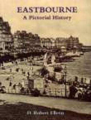 Eastbourne A Pictorial History by D.Robert Elleray