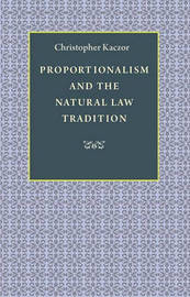 Proportionalism and the Natural Law Tradition by Christopher Kaczor