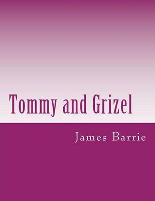 Tommy and Grizel by James M. Barrie