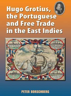 Hugo Grotius, the Portuguese, and Free Trade in the East Indies by Peter Borschberg image