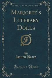 Marjorie's Literary Dolls (Classic Reprint) by Patten Beard