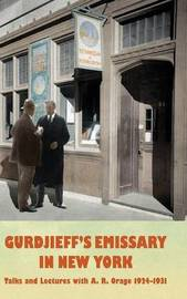 Gurdjieff's Emissary in New York by A Orage
