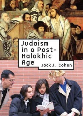 Judaism in Post-Halakhic Age by Jack J Cohen image