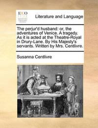 The Perjur'd Husband by Susanna Centlivre