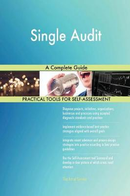 Single Audit a Complete Guide by Gerardus Blokdyk