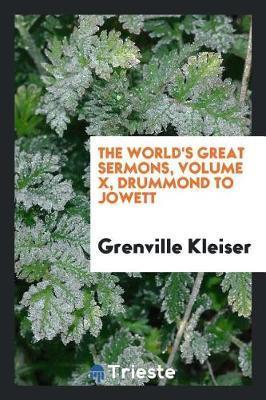 The World's Great Sermons, Volume X, Drummond to Jowett by Grenville Kleiser
