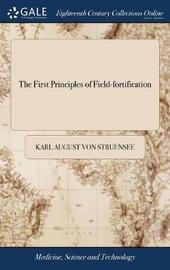 The First Principles of Field-Fortification by Karl August Von Struensee image