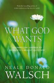 What God Wants by Neale Donald Walsch