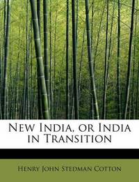 New India; Or India in Transition by Henry Cotton
