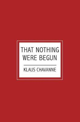 That Nothing Were Begun by Klaus Chavanne image