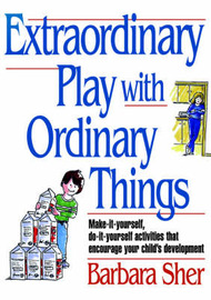 Extraordinary Play with Ordinary Things by barbara, anne sher image