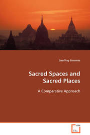 Sacred Spaces and Sacred Places by Geoffrey Simmins