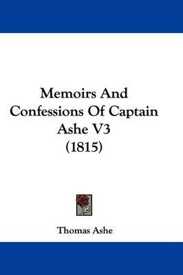 Memoirs And Confessions Of Captain Ashe V3 (1815) by Thomas Ashe image