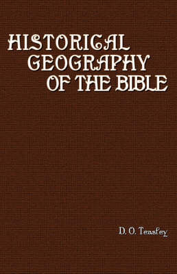 Historical Geography of the Bible by D.O Teasley