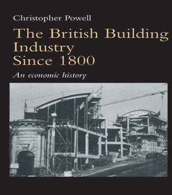The British Building Industry since 1800 by Christopher Powell image