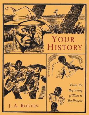 Your History: From the Beginning of Time to the Present by J.A. Rogers