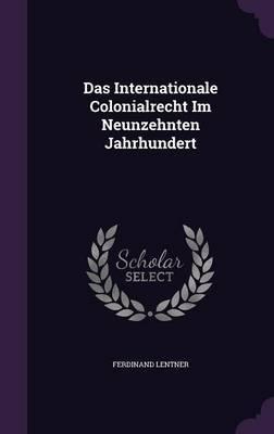 Das Internationale Colonialrecht Im Neunzehnten Jahrhundert by Ferdinand Lentner image