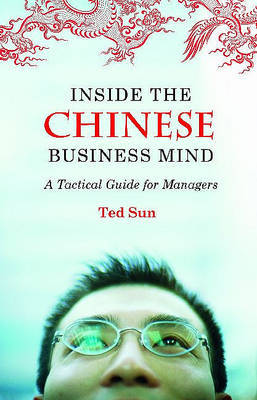 Inside the Chinese Business Mind by Ted Sun