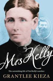 Mrs Kelly by Grantlee Kieza
