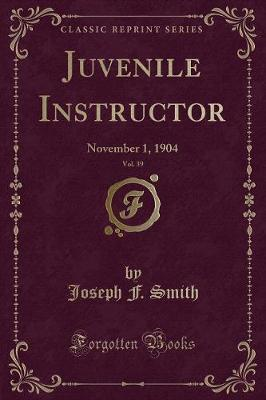 Juvenile Instructor, Vol. 39 by Joseph F. Smith