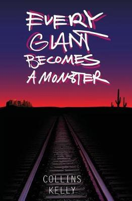 Every Giant Becomes a Monster by Collins Kelly
