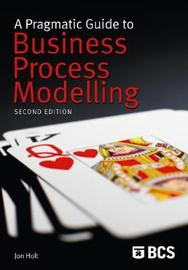 A Pragmatic Guide to Business Process Modelling by Jon Holt image