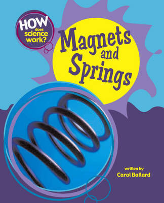 How Does Science Work?: Magnets and Springs by Carol Ballard