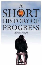 A Short History of Progress by Ronald Wright image