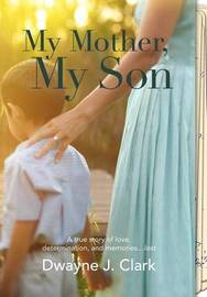 My Mother, My Son by Dwayne Clark