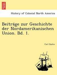 Beitra GE Zur Geschichte Der Nordamerikanischen Union. Bd. 1. by Carl Doehn