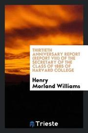 Thirtieth Anniversary Report (Report VIII) of the Secretary of the Class of 1885 of Harvard College by Henry Morland Williams image