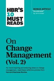 """HBR's 10 Must Reads on Change Management, Vol. 2 (with bonus article """"Accelerate!"""" by John P. Kotter) by Harvard Business Review"""
