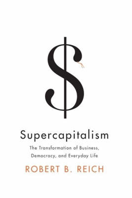 Supercapitalism: The Transformation Of Business, Democracy,And Everydaylife by Robert Reich image