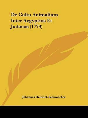 De Cultu Animalium Inter Aegyptios Et Judaeos (1773) by Johannes Heinrich Schumacher