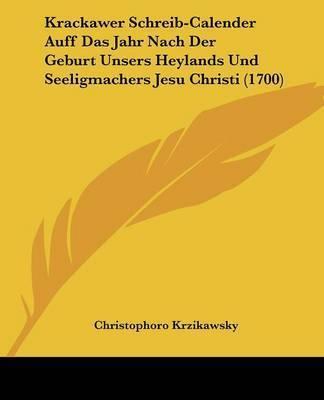 Krackawer Schreib-Calender Auff Das Jahr Nach Der Geburt Unsers Heylands Und Seeligmachers Jesu Christi (1700) by Christophoro Krzikawsky