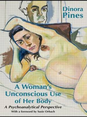 A Woman's Unconscious Use of Her Body by Dinora Pines image