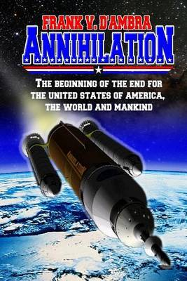 Annihilation: The Beginning of the End for the United States of America, the World and Mankind by MR Frank V D'Ambra image