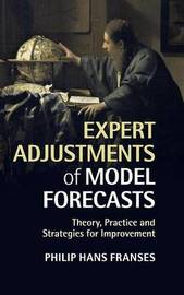 Expert Adjustments of Model Forecasts by Philip Hans Franses