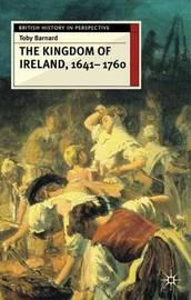 The Kingdom of Ireland, 1641-1760 by Toby Barnard